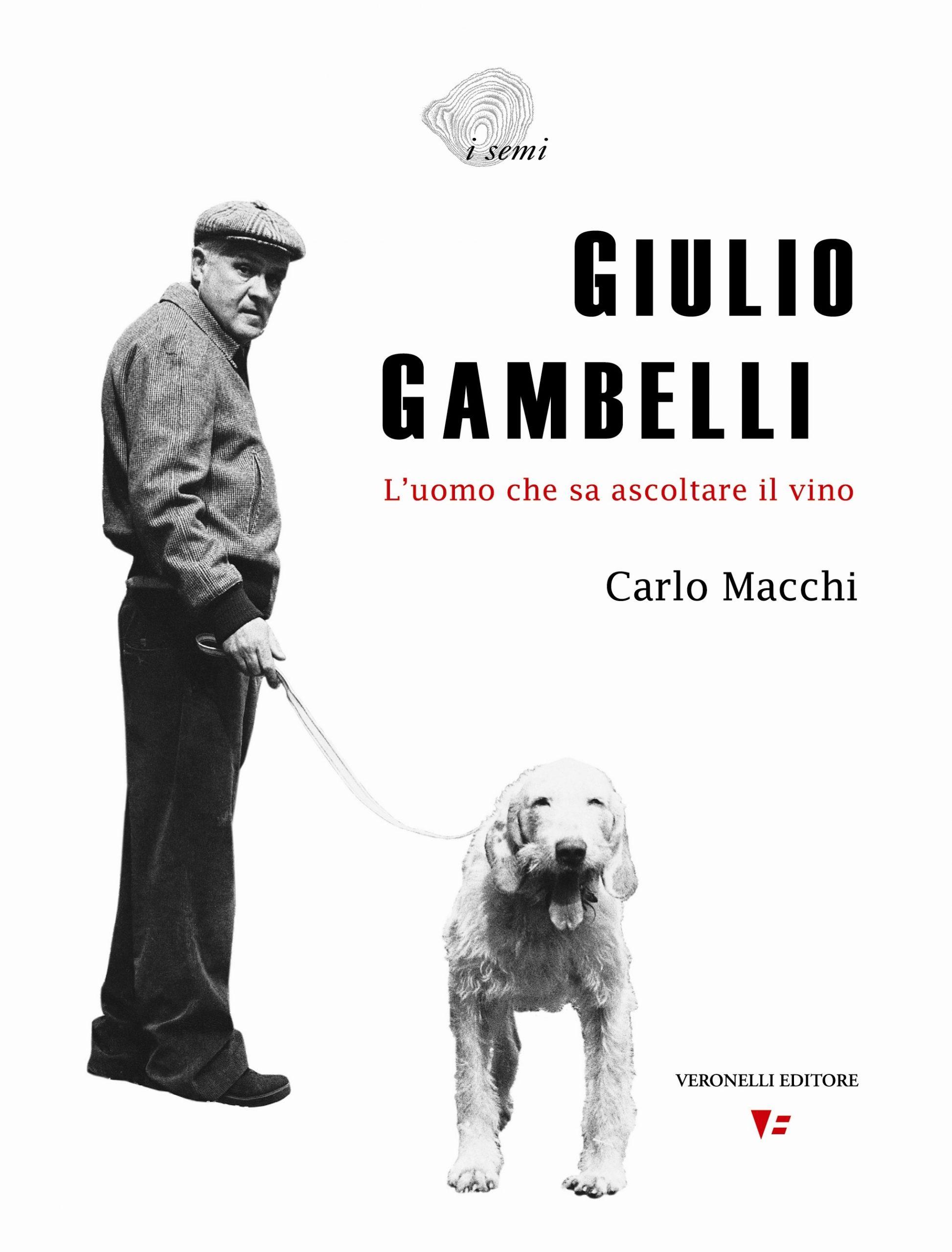 Giulio Gambelli l'uomo che sa ascoltare il vino - di Carlo Macchi